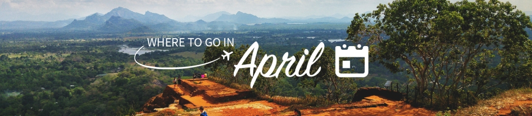 Where to go in April