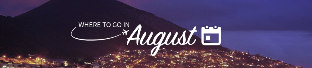 Where to go in August
